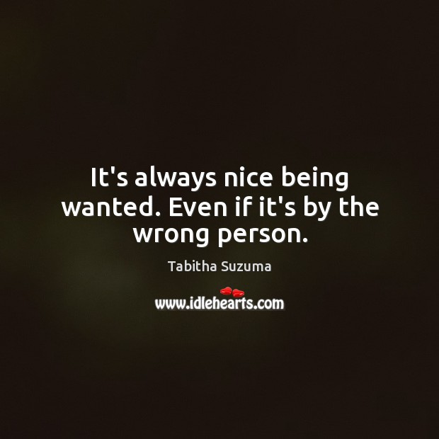 It's always nice being wanted. Even if it's by the wrong person. Image