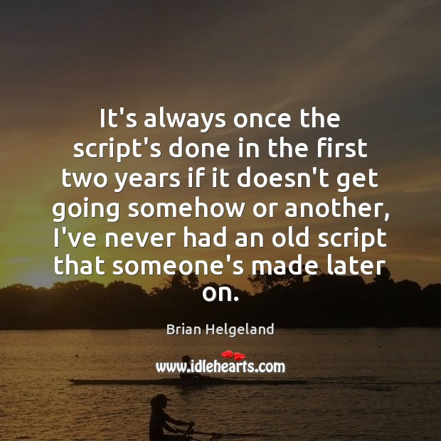 Image, It's always once the script's done in the first two years if
