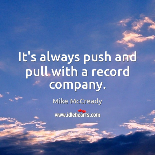 Image, It's always push and pull with a record company.