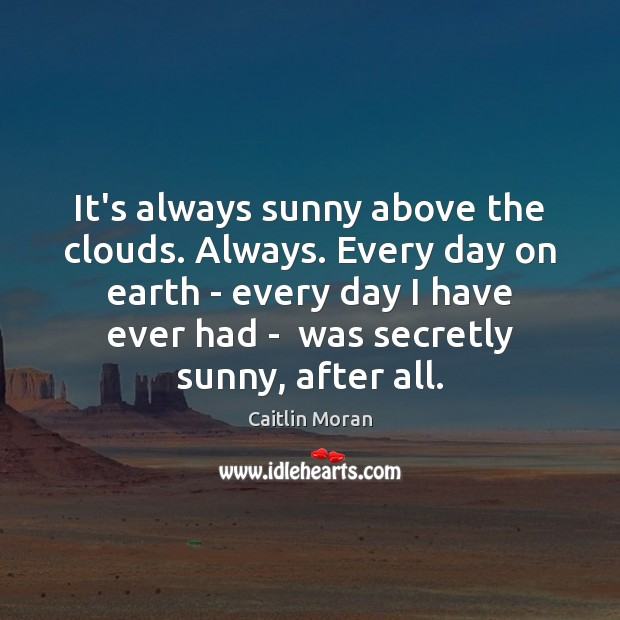 Image, It's always sunny above the clouds. Always. Every day on earth –
