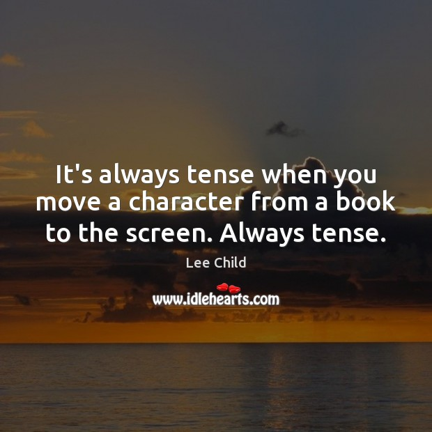 Image, It's always tense when you move a character from a book to the screen. Always tense.