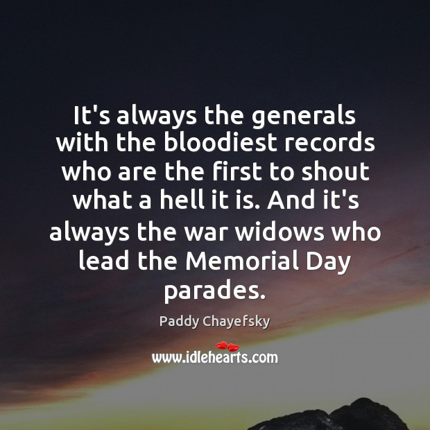 It's always the generals with the bloodiest records who are the first Memorial Day Quotes Image