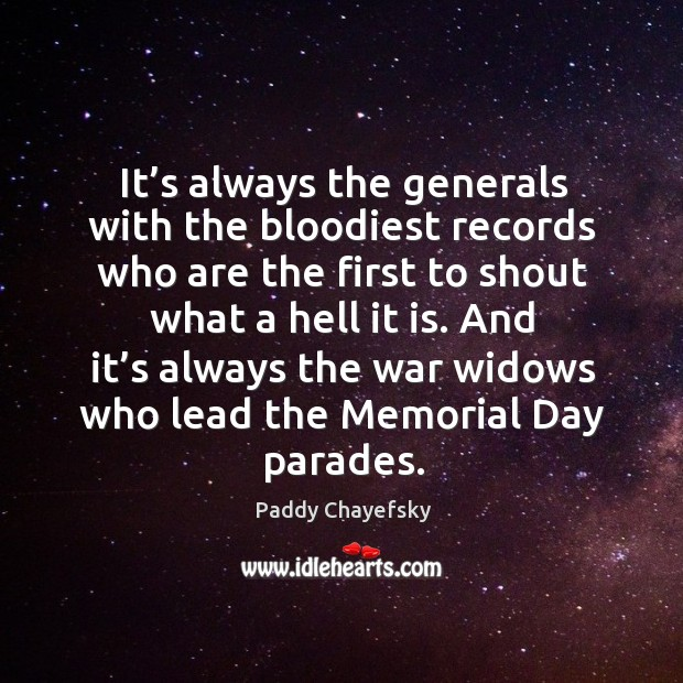 It's always the generals with the bloodiest records who are the first to shout what a hell it is. Memorial Day Quotes Image