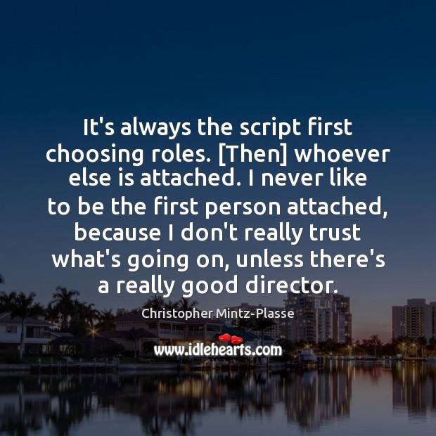 It's always the script first choosing roles. [Then] whoever else is attached. Image