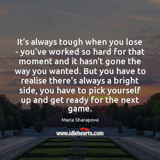 It's always tough when you lose – you've worked so hard for Maria Sharapova Picture Quote