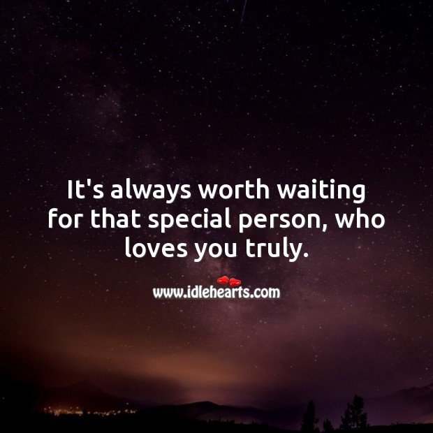 It's always worth waiting for that special person. Worth Quotes Image