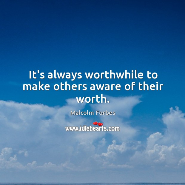 It's always worthwhile to make others aware of their worth. Image