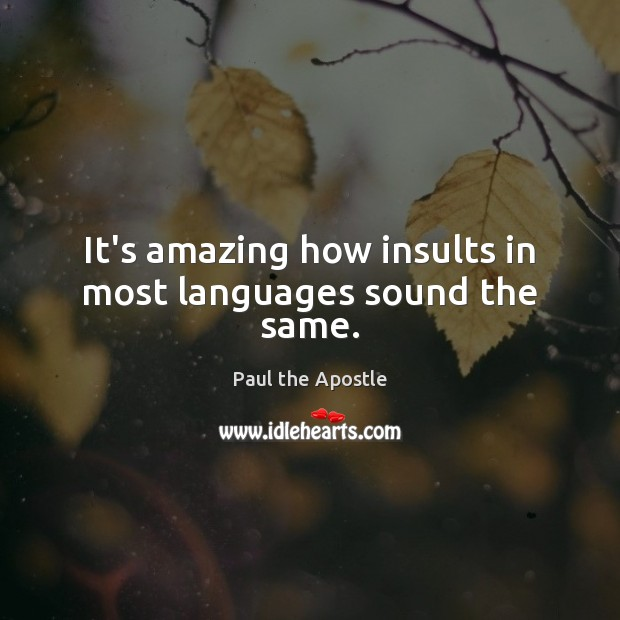 It's amazing how insults in most languages sound the same. Paul the Apostle Picture Quote