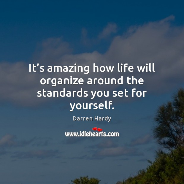 Image, It's amazing how life will organize around the standards you set for yourself.