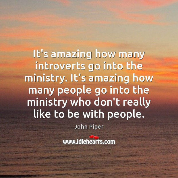 It's amazing how many introverts go into the ministry. It's amazing how Image