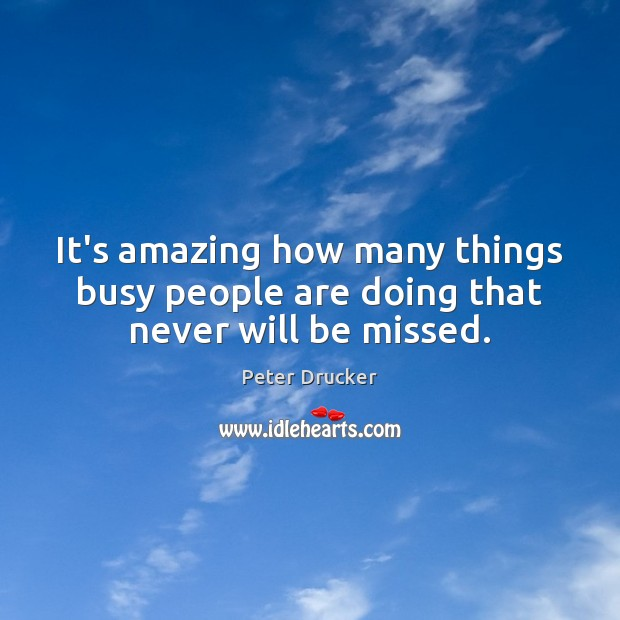 It's amazing how many things busy people are doing that never will be missed. Image