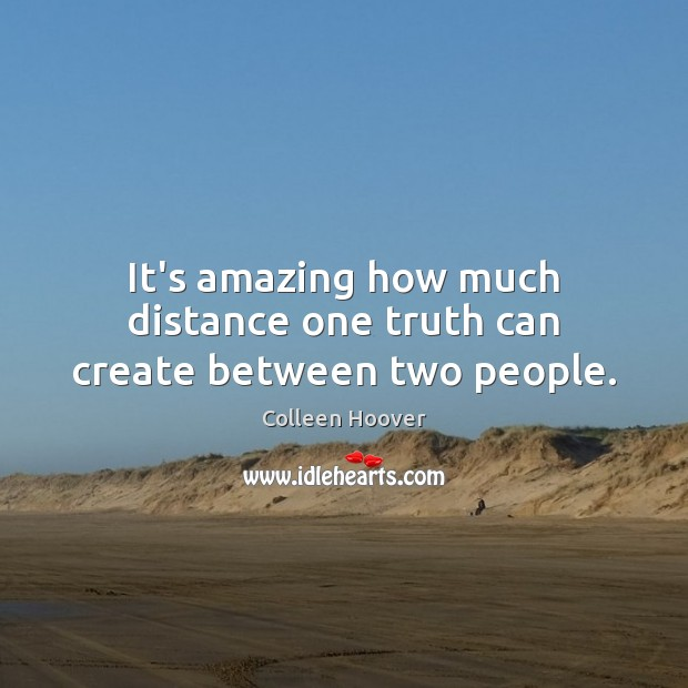 It's amazing how much distance one truth can create between two people. Image