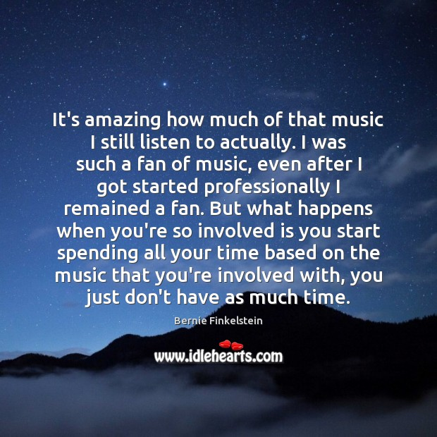 Image, It's amazing how much of that music I still listen to actually.