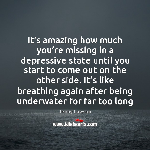 Image, It's amazing how much you're missing in a depressive state