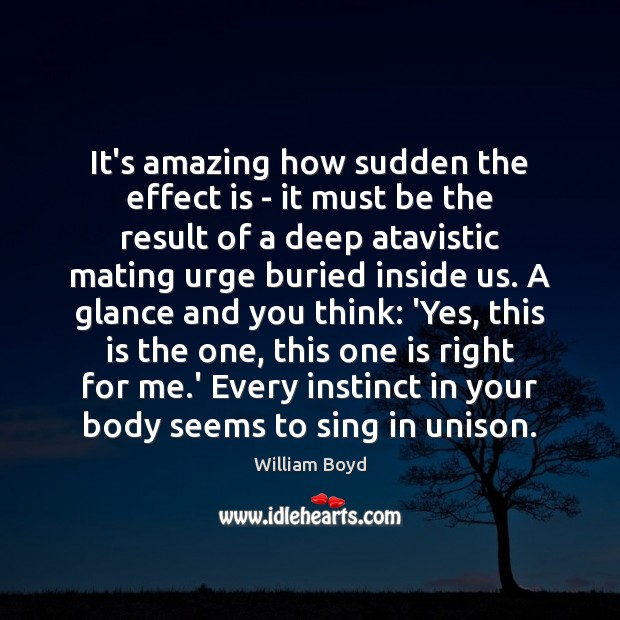 It's amazing how sudden the effect is – it must be the William Boyd Picture Quote
