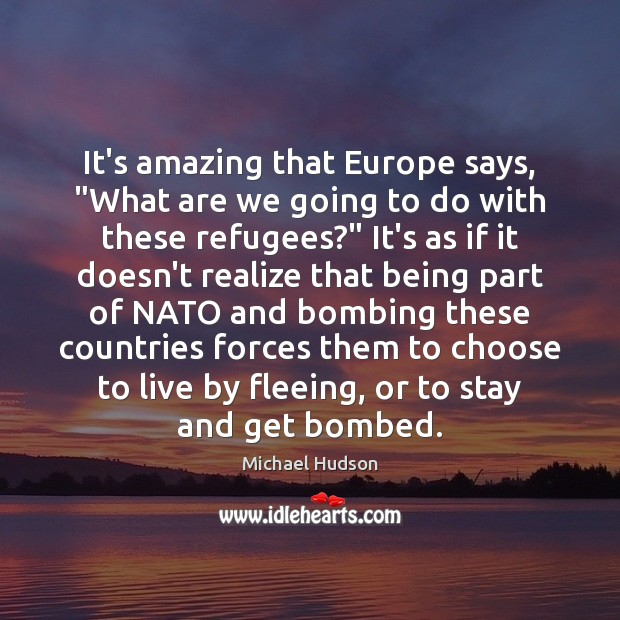 "It's amazing that Europe says, ""What are we going to do with Michael Hudson Picture Quote"