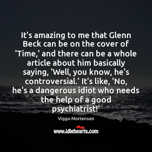 It's amazing to me that Glenn Beck can be on the cover Viggo Mortensen Picture Quote
