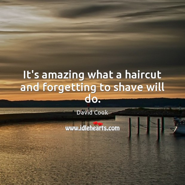 It's amazing what a haircut and forgetting to shave will do. Image