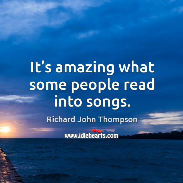 It's amazing what some people read into songs. Image