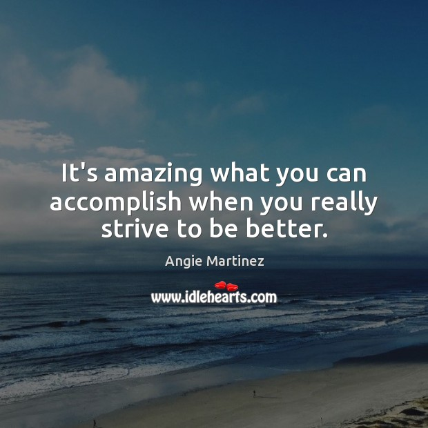 It's amazing what you can accomplish when you really strive to be better. Image