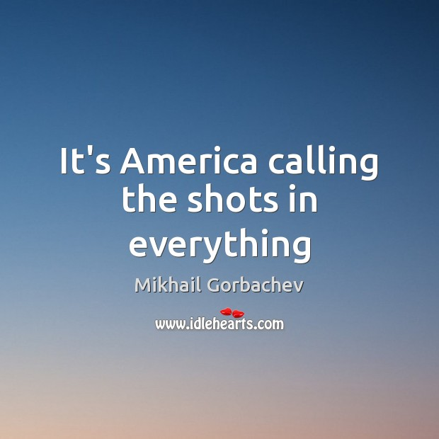It's America calling the shots in everything Image