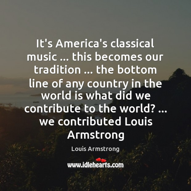 Image, It's America's classical music … this becomes our tradition … the bottom line of