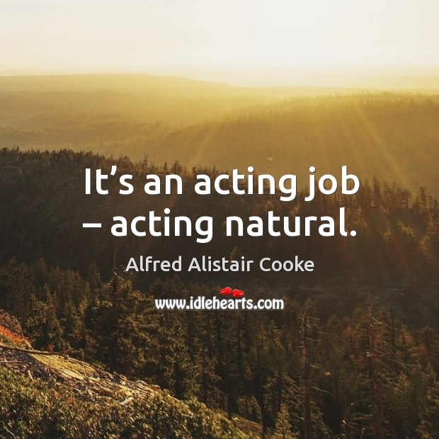 Image, It's an acting job – acting natural.