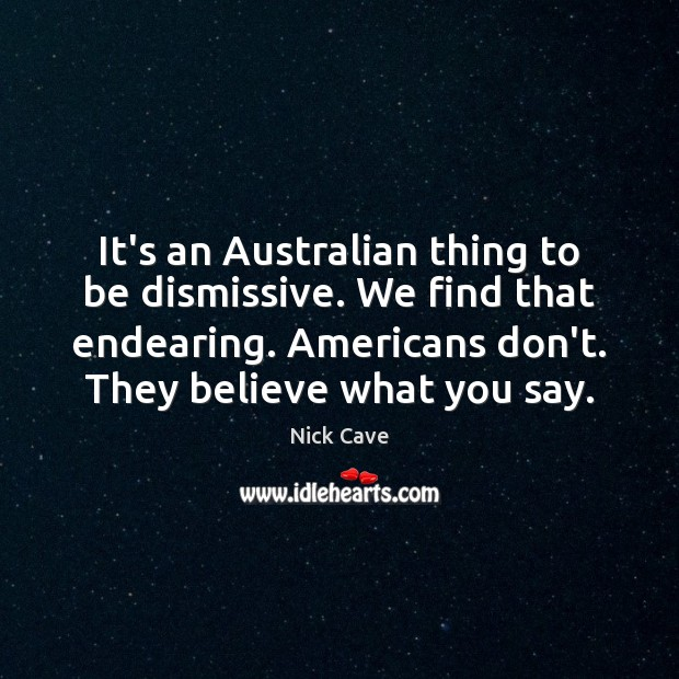 Image, It's an Australian thing to be dismissive. We find that endearing. Americans