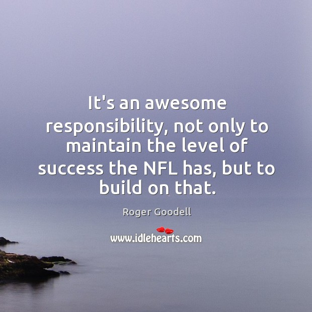 Image, It's an awesome responsibility, not only to maintain the level of success