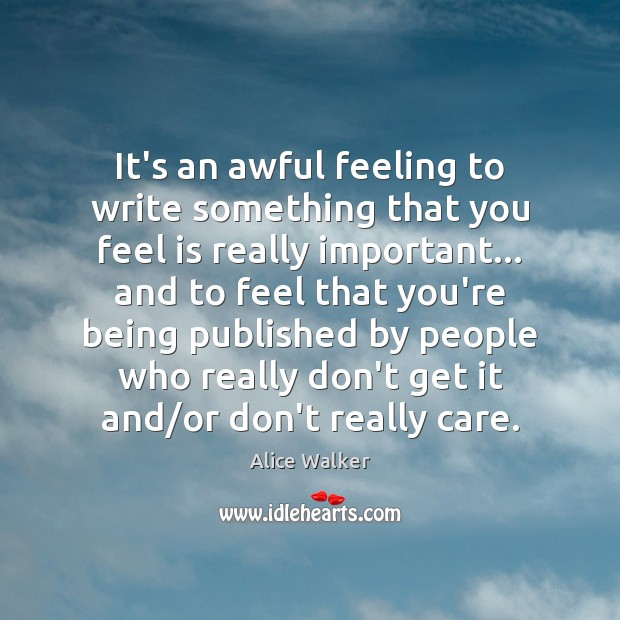 Image, It's an awful feeling to write something that you feel is really