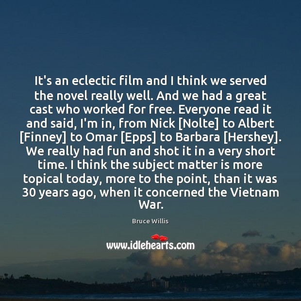 It's an eclectic film and I think we served the novel really Bruce Willis Picture Quote