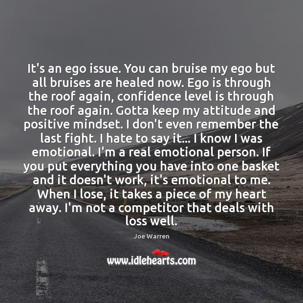 It's an ego issue. You can bruise my ego but all bruises Ego Quotes Image