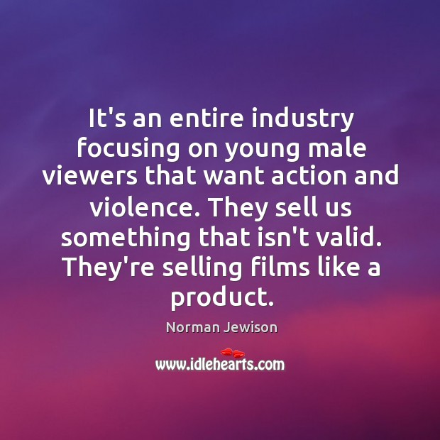 Image, It's an entire industry focusing on young male viewers that want action