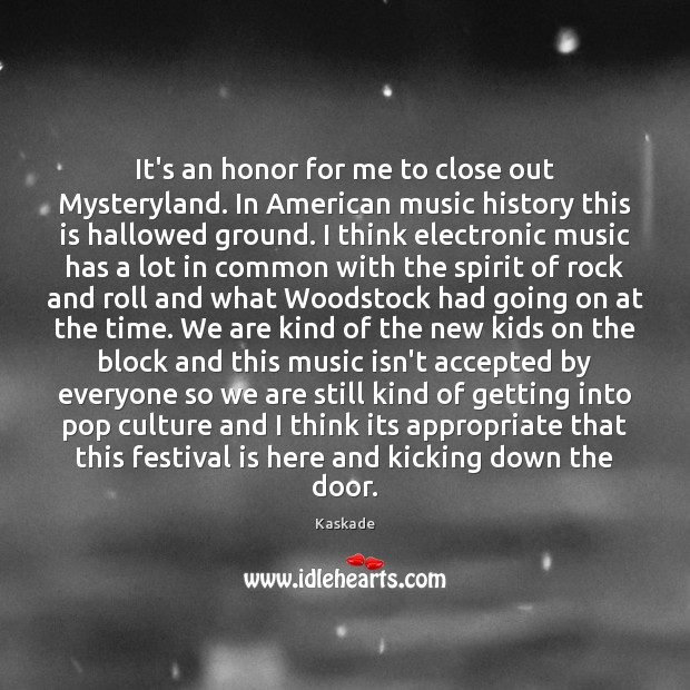 It's an honor for me to close out Mysteryland. In American music Kaskade Picture Quote
