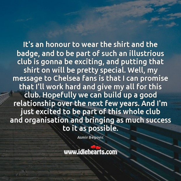 It's an honour to wear the shirt and the badge, and to Promise Quotes Image