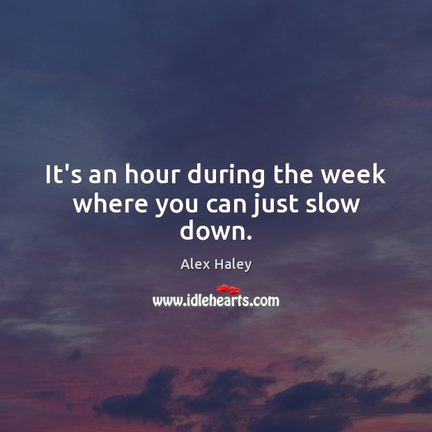 Image, It's an hour during the week where you can just slow down.