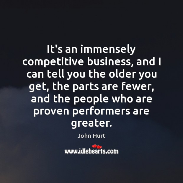 Image, It's an immensely competitive business, and I can tell you the older