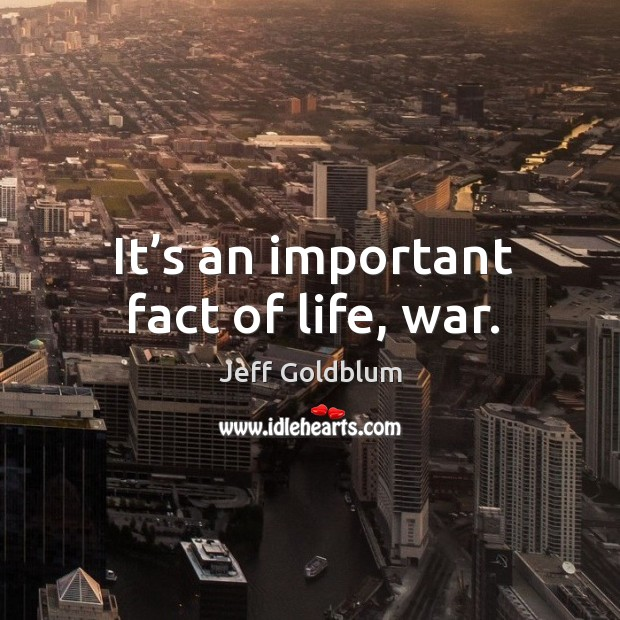 It's an important fact of life, war. Image