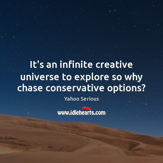 It's an infinite creative universe to explore so why chase conservative options? Image