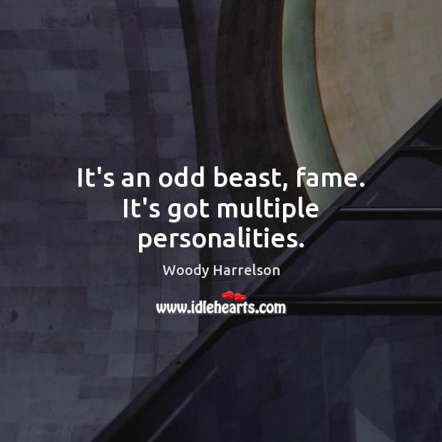 Image, It's an odd beast, fame. It's got multiple personalities.