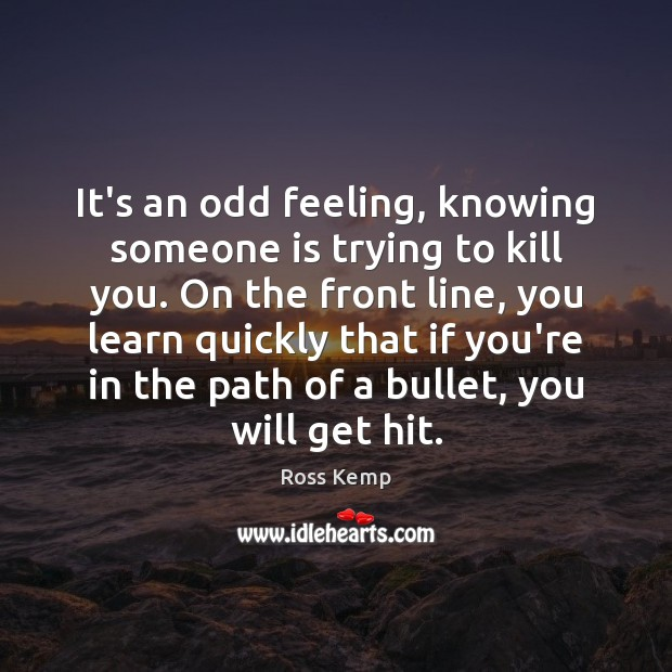 Image, It's an odd feeling, knowing someone is trying to kill you. On