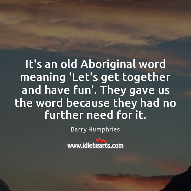 Image, It's an old Aboriginal word meaning 'Let's get together and have fun'.
