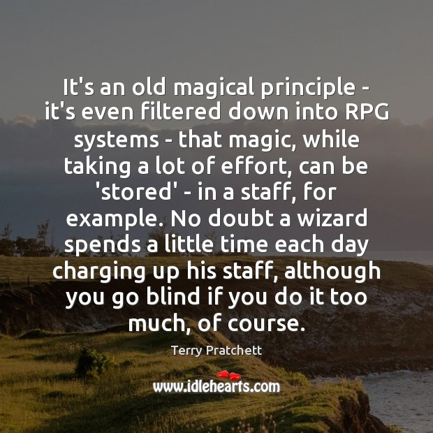 It's an old magical principle – it's even filtered down into RPG Terry Pratchett Picture Quote