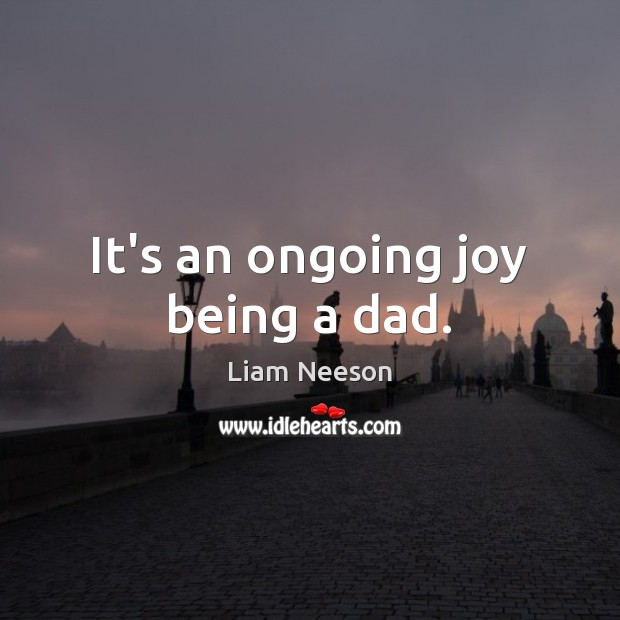 It's an ongoing joy being a dad. Image