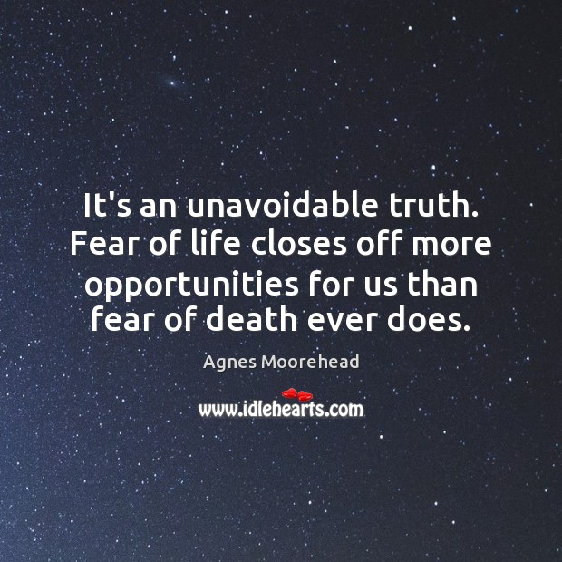 Image, It's an unavoidable truth. Fear of life closes off more opportunities for