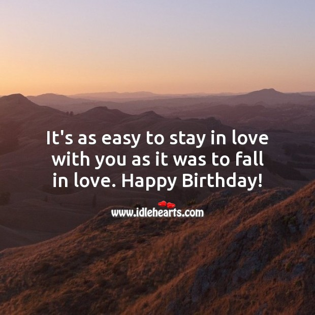 It's as easy to stay in love with you as it was to fall in love. Birthday Love Messages Image
