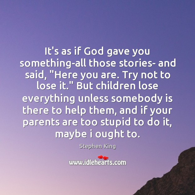 """It's as if God gave you something-all those stories- and said, """"Here Image"""