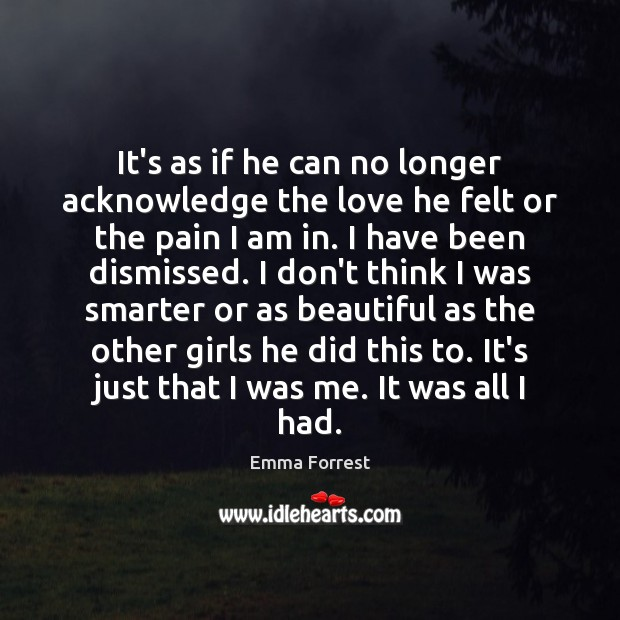 It's as if he can no longer acknowledge the love he felt Emma Forrest Picture Quote