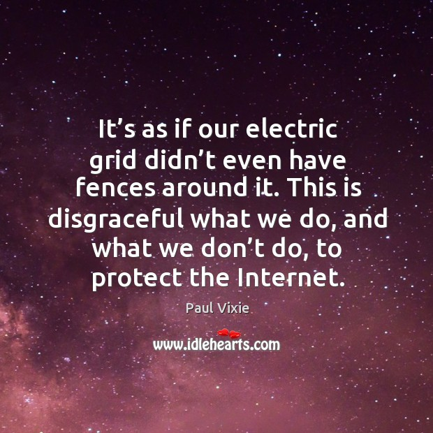 It's as if our electric grid didn't even have fences around it. Paul Vixie Picture Quote