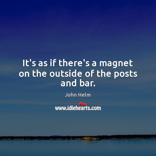 It's as if there's a magnet on the outside of the posts and bar. Image